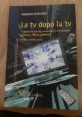 La tv dopo la tv - Il decennio che ha cambiato la televisione: scenario, offerta, pubblico