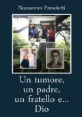 Un tumore, un padre, un fratello e... Dio