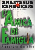 ANASTAZIJA KAMENSKAJA POLIZIA DI MOSCA L'AMICA DI FAMIGLIA