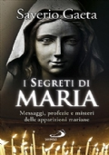 I SEGRETI DI MARIA - Messaggi, profezie e misteri delle apparizioni mariane