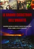 LE GRANDI CATASTROFI DELL'UMANITÀ - catastrofi naturali ed epidemie, disastri provocati dalla tecnica, guerre e attacchi terroristici