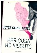 Per cosa ho vissuto. Joyce Carol Oates