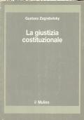 LA GIUSTIZIA COSTITUZIONALE. [ Seconda edizione migliorata. Bologna, Societ� editrice ��Il Mulino�� 1988 ].