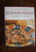La cucina del Friuli-Venezia Giulia in 850 ricette tradizionali