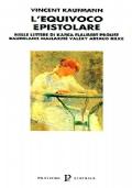 L'EQUIVOCO EPISTOLARE nelle Lettere Di Kafka Flaubert Proust Baudelaire Mallarmé Valéry Artaud Rilke