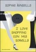 I LOVE SHOPPING CON MIA SORELLA