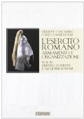 L'Esercito Romano. Armamento e Organizzazione Vol. III: Dal III secolo alla fine dell'Impero d'Occidente