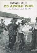 25 APRILE 1945 - I giorni dell'odio e della libertà