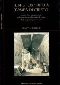 IL MISTERO DELLA TOMBA DI CRISTO. L'unico libro mai pubblicato sulla vera storia della tomba di Cristo dalle origini ai nostri giorni - [NUOVO]