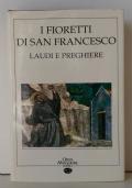I fioretti di San Francesco. Laudi e preghiere