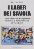 I LAGER DEI SAVOIA. Storia infame del Risorgimento nei campi di concentramento per meridionali - [COME NUOVO]