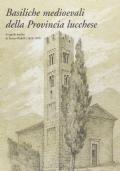Basiliche medioevali della Provincia lucchese. La guida inedita di Enrico Ridolfi (1828-1909)