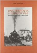 Una ferrovia lunga cent'anni. La costruzione della Lucca-Aulla