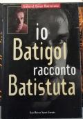 IO BATIGOL RACCONTO BATISTUTA