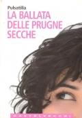 LA BALLATA DELLE PRUGNE SECCHE. Bio-novel