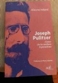 Joseph Pulitzer - L'uomo che ha cambiato il giornalismo