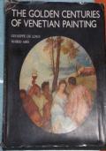 The golden centuries of venetian painting.