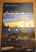 LE VIE DEL MARE Catalogo della mostra itinerante nel Mediterraneo THE WAYS OF THE SEA Catalogue of the Itinerant Exhibition in the Mediterranean