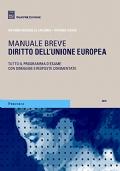 DIRITTO DELL�UNIONE EUROPEA. MANUALE BREVE. TUTTO IL PROGRAMMA D�ESAME CON DOMANDE E RISPOSTE