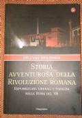 STORIA AVVENTUROSA DELLA RIVOLUZIONE ROMANA Repubblicani, liberali e papalini nella Roma del'48