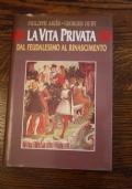 La vita privata - Dal feudalesimo al Rinascimento