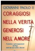 Coraggiosi nella verit� generosi nell�amore. Giovanni Paolo II