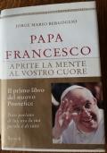 IL CIELO E LA TERRA - Il pensiero di Papa Francesco sulla famiglia, la fede e la missione della Chiesa nel XXI secolo