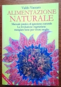 ALIMENTAZIONE NATURALE. Manuale pratico di igienismo-naturale. La rivoluzione vegetariana: mangiare bene per vivere meglio.