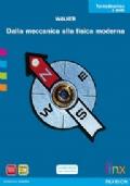 Dalla meccanica alla fisica moderna - vol.3 - Elettromagnetismo - Fisica moderna -Microcosmo e macrocosmo