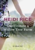 Quell'estate a Willow Tree Farm