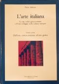 L'arte italiana le sue radici greco romane e il suo sviluppo nella cultura europea volume primo dall'arte cretese micenea all'arte gotica