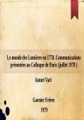 Le monde des Lumières en 1778. Communications présentées au Colloque de Paris (juillet 1978 )