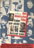 Der Deutsche Film: der deutsche Film kann gar nich besser sein: Ein Pamplhlet von gestern. Eine Abrechnung von heute (TEDESCO � DEUTSCH � CINEMA � FILME)