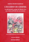 L�eccidio di Cesena. La pi� grande strage del Medio Evo: una storia difficile da raccontare