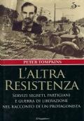 L'ALTRA RESISTENZA servizi segreti,partigiani e guerra di liberazione nel racconto di un protagonista