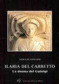 Ilaria del Carretto. La donna del Guinigi. Storie e leggende