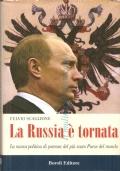La Russia è tornata: la nuova politica di potenza del più vasto Paese del mondo