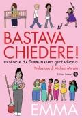 Bastava chiedere! 10 storie di femminismo quotidiano + SOLO 0,99 PER SPEDiZIONE corriere
