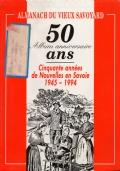 Almanach du vieux savoyard - Cinquante ann�es de Nouvelles en Savoie 1945-1994