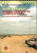 Sulle tracce di Che Guevara. Un reporter allo sbaraglio in Latinoamerica