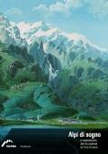 Alpi di sogno. La rappresentazione delle Alpi occidentali dal XIX al XXI secolo