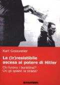 La (ir)resistibile ascesa al potere di Hitler. Chi furono i burattinai? Chi gli spian� la strada?