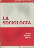 La sociologia - Storia concetti metodi