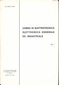 CORSO DI ELETTROTECNICA, ELETTRONICA GENERALE ED INDUSTRIALE. Volume 1