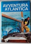 AVVENTURA ATLANTICA - con 24 fotografie fuori testo, 37 disegni e 6 cartine