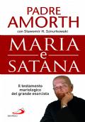 MARIA E SATANA il testamento mariologico del grande esorcista