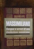 MASSIMILIANO - SANGUE E ORRORI DI UNA RIVOLUZIONE MESSICANA