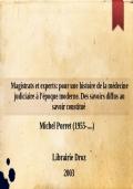 Magistrats et experts: pour une histoire de la médecine judiciaire à l'époque moderne. Des savoirs diffus au savoir constitué