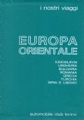 I nostri viaggi: EUROPA ORIENTALE. Jugoslavia, Ungheria, Bulgaria, Romania, Grecia, Turchia, Siria e Libano