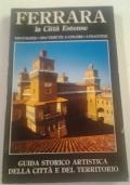 FERRARA la città Estense. Guida Storico Artistica della città e del territorio